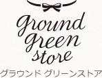 ground green store グラウンドグリーンストア